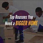 Top Reasons You Need a Bigger Home