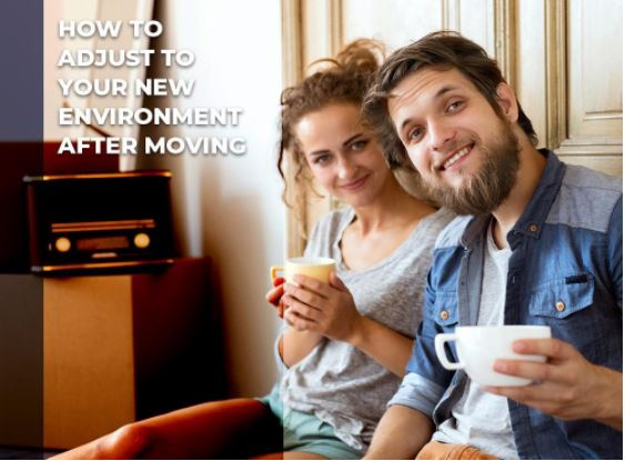 How to Adjust to Your New Environment After Moving