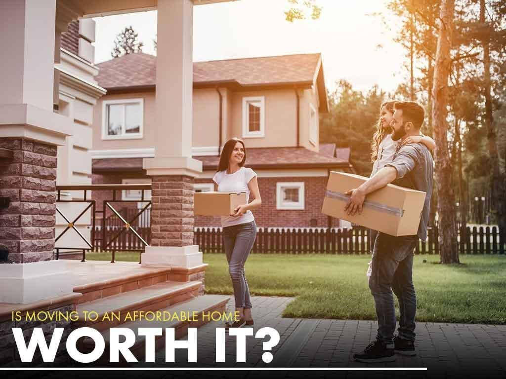 Is Moving to An Affordable Home Worth it?